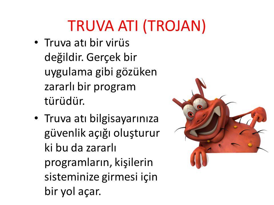 TRUVA ATI (TROJAN) Truva atı bir virüs değildir. Gerçek bir uygulama gibi gözüken zararlı bir program türüdür. Truva atı bilgisayarınıza güvenlik açığ