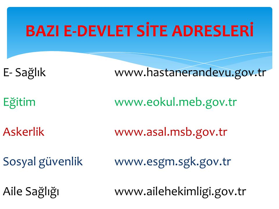  E-devlet site adreslerinin yazılışlarındaki ortak yanlar şunlardır:  Adreslerdeki .gov ve .tr ye dikkat ediniz.