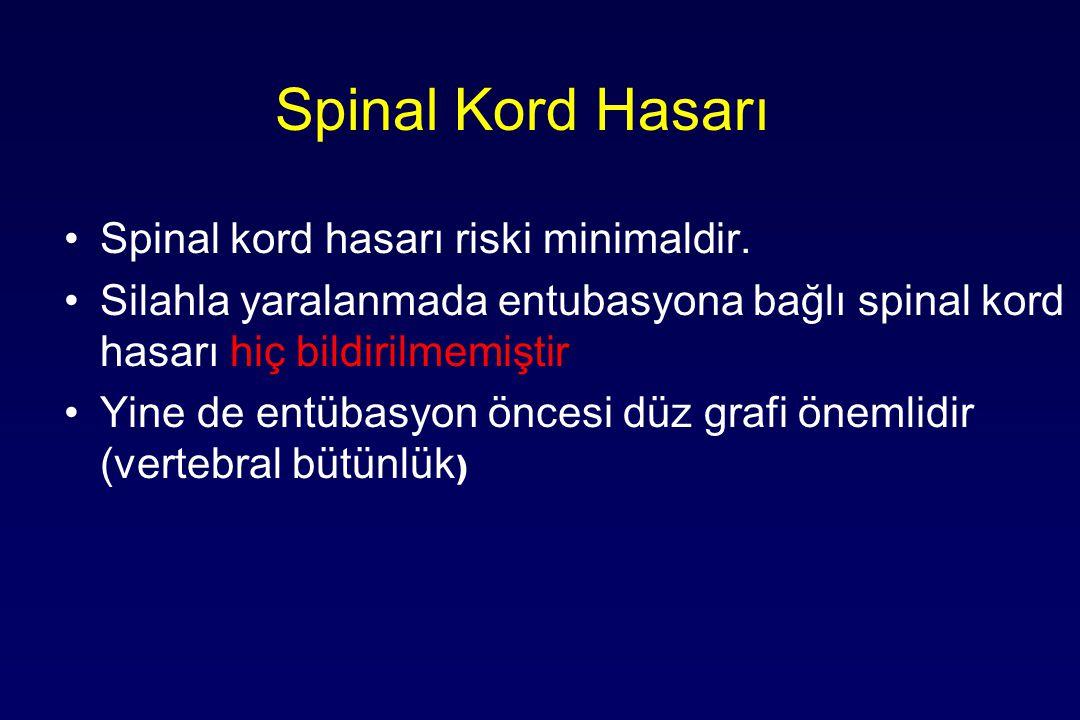 Spinal Kord Hasarı Spinal kord hasarı riski minimaldir. Silahla yaralanmada entubasyona bağlı spinal kord hasarı hiç bildirilmemiştir Yine de entübasy