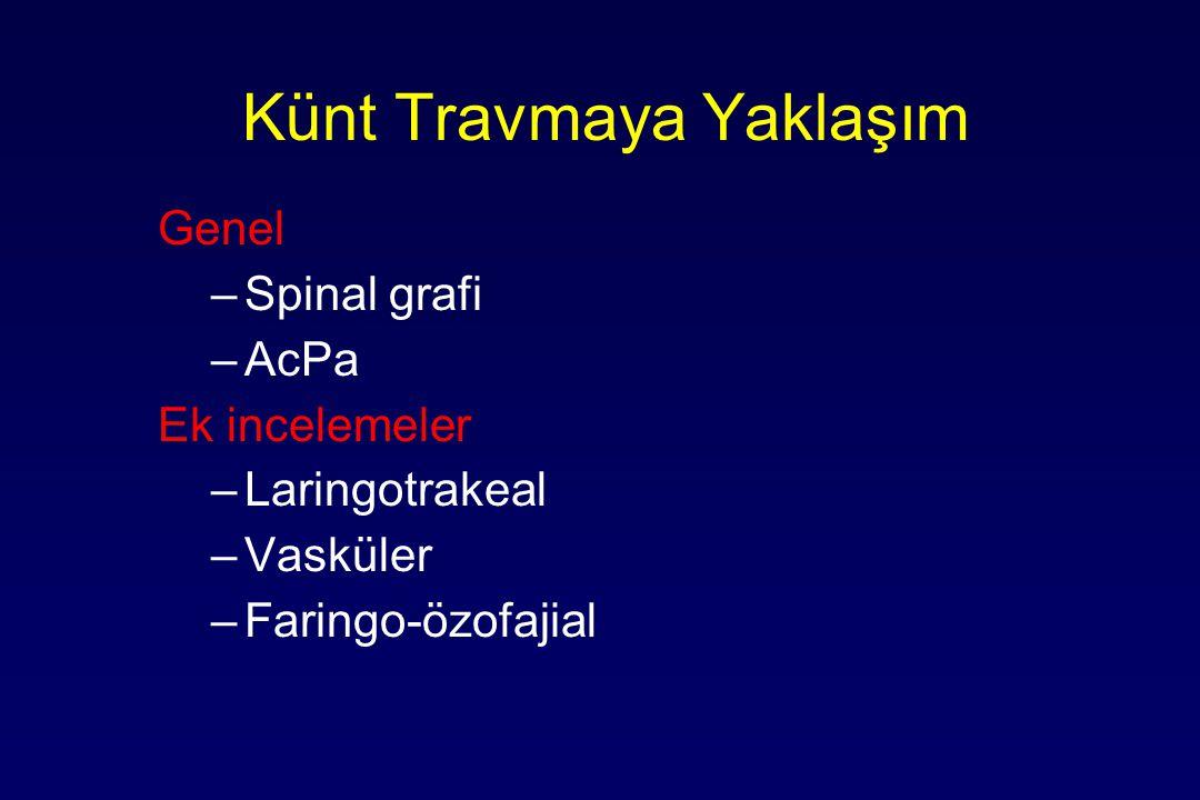 Künt Travmaya Yaklaşım Genel –Spinal grafi –AcPa Ek incelemeler –Laringotrakeal –Vasküler –Faringo-özofajial