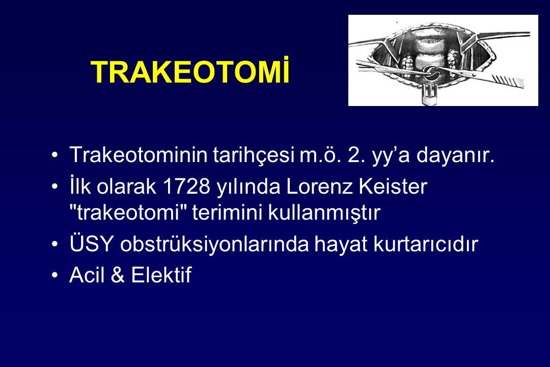TRAKEOTOMİ Trakeotominin tarihçesi m.ö. 2. yy'a dayanır. İlk olarak 1728 yılında Lorenz Keister