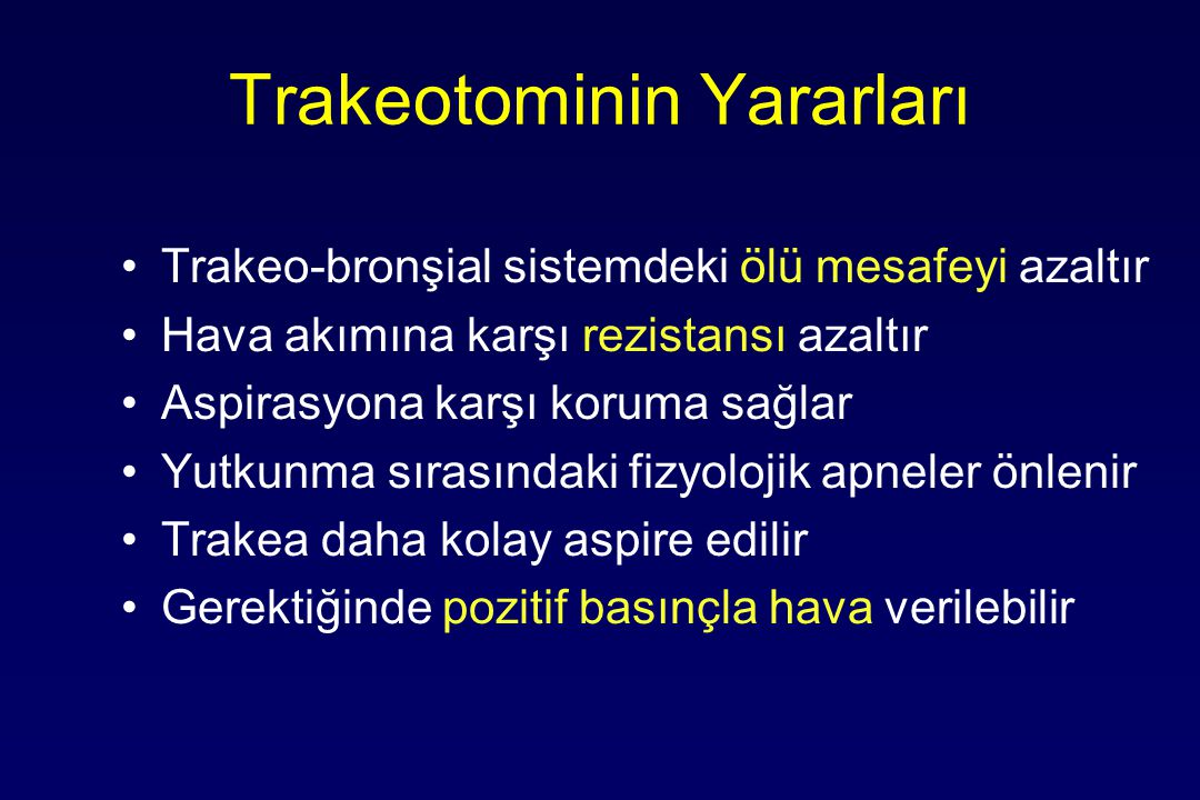 Trakeotominin Yararları Trakeo-bronşial sistemdeki ölü mesafeyi azaltır Hava akımına karşı rezistansı azaltır Aspirasyona karşı koruma sağlar Yutkunma