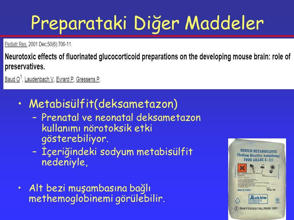 Preparataki Diğer Maddeler Metabisülfit(deksametazon) –Prenatal ve neonatal deksametazon kullanımı nörotoksik etki gösterebiliyor.