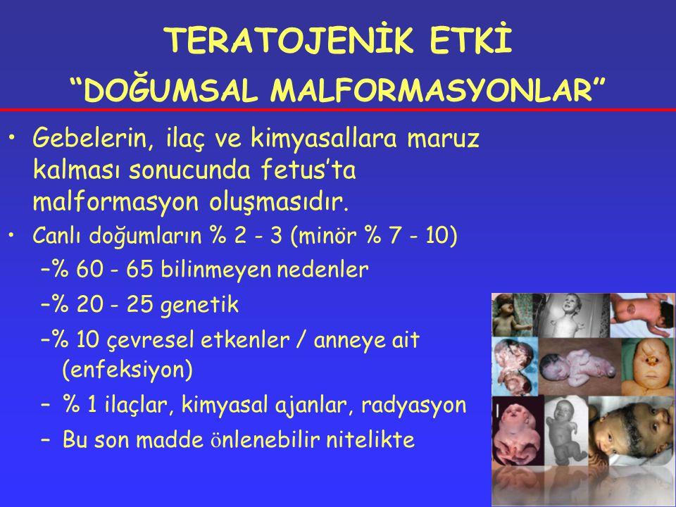 TERATOJENİK ETKİ DOĞUMSAL MALFORMASYONLAR Gebelerin, ilaç ve kimyasallara maruz kalması sonucunda fetus'ta malformasyon oluşmasıdır.