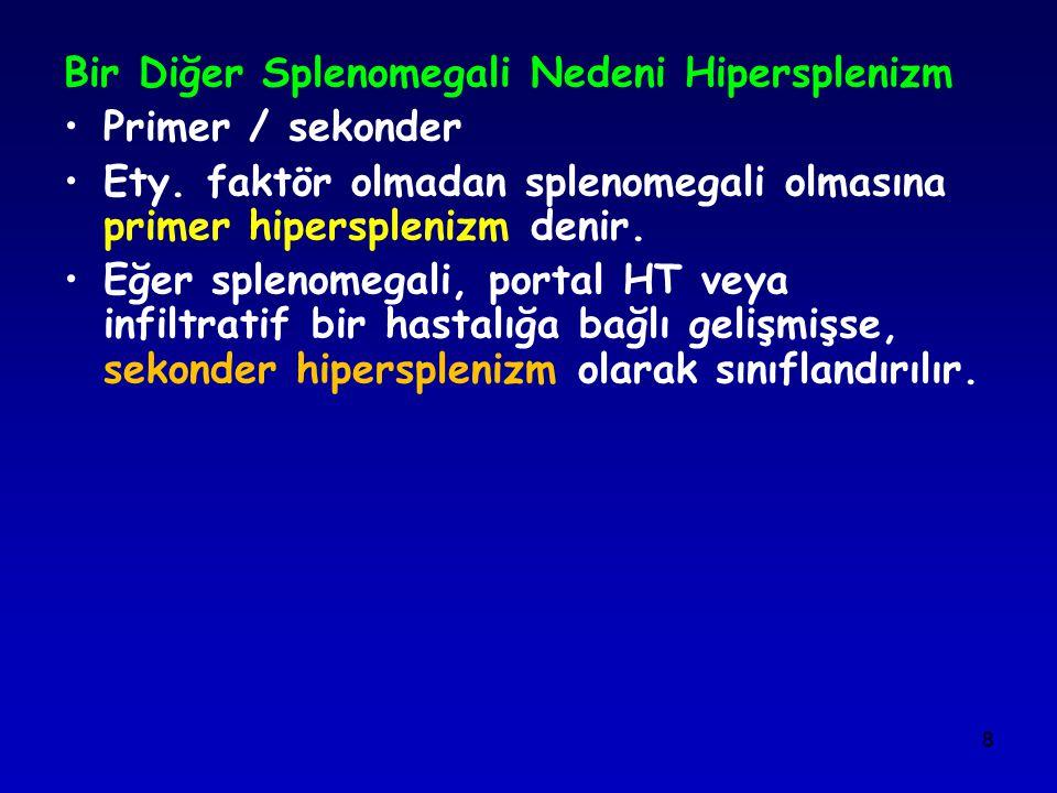 8 Bir Diğer Splenomegali Nedeni Hipersplenizm Primer / sekonder Ety. faktör olmadan splenomegali olmasına primer hipersplenizm denir. Eğer splenomegal