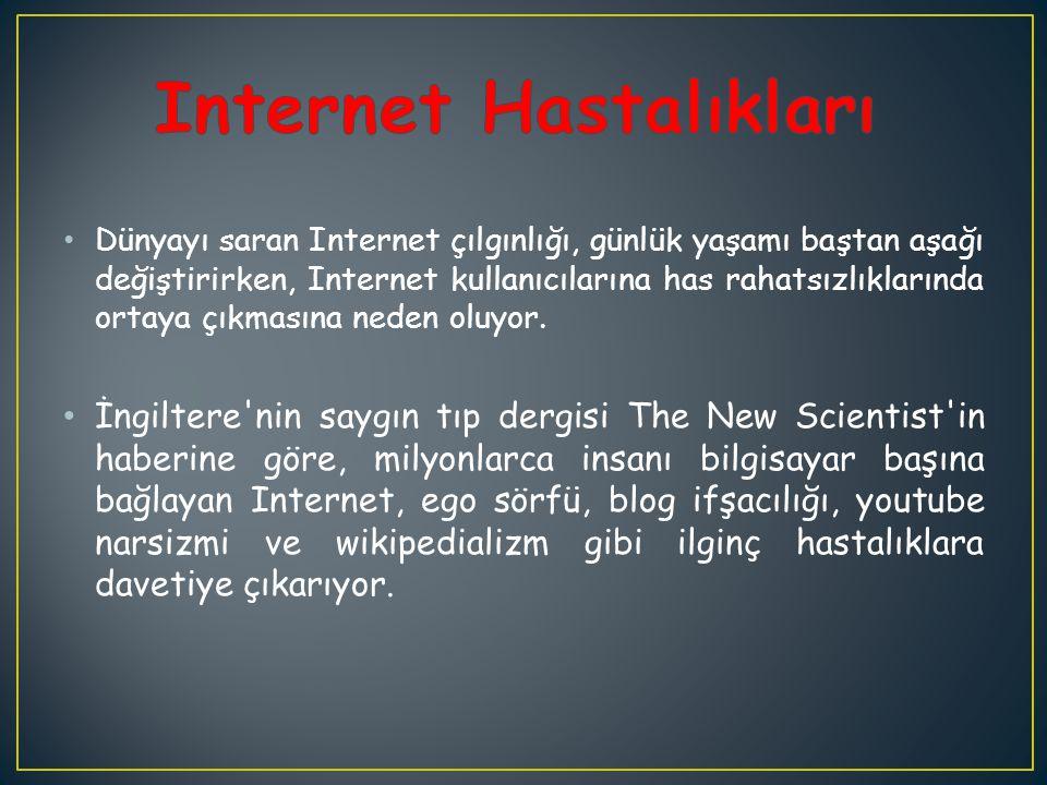 Dünyayı saran Internet çılgınlığı, günlük yaşamı baştan aşağı değiştirirken, Internet kullanıcılarına has rahatsızlıklarında ortaya çıkmasına neden ol