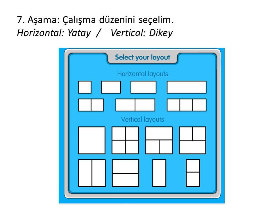 7. Aşama: Çalışma düzenini seçelim. Horizontal: Yatay / Vertical: Dikey