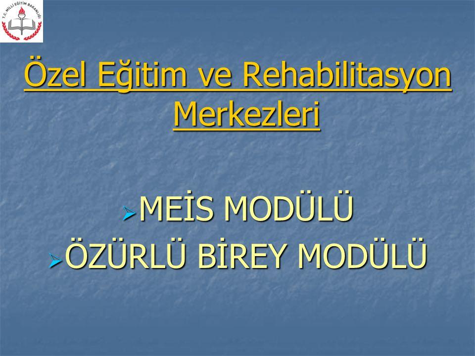 Özel Eğitim ve Rehabilitasyon Merkezleri  MEİS MODÜLÜ  ÖZÜRLÜ BİREY MODÜLÜ