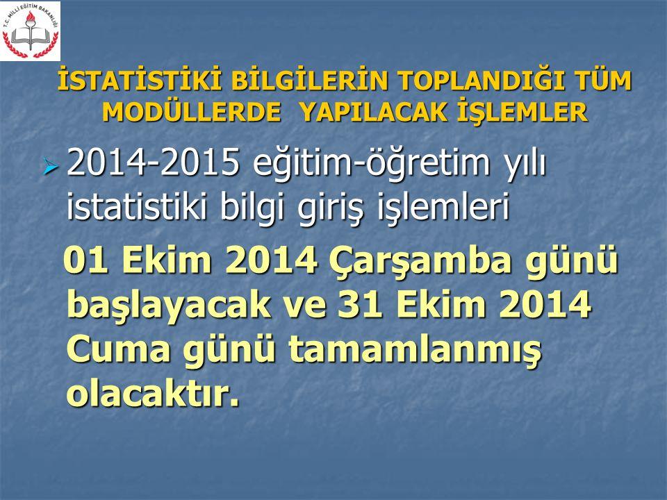  2014-2015 eğitim-öğretim yılı istatistiki bilgi giriş işlemleri 01 Ekim 2014 Çarşamba günü başlayacak ve 31 Ekim 2014 Cuma günü tamamlanmış olacaktır.