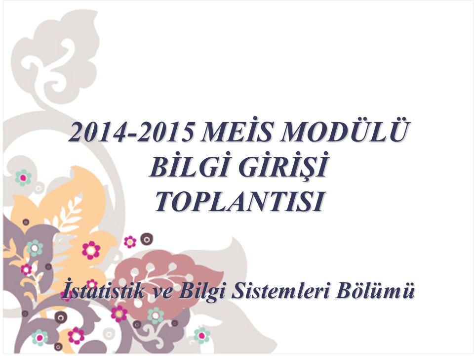 2014-2015 MEİS MODÜLÜ BİLGİ GİRİŞİ TOPLANTISI İstatistik ve Bilgi Sistemleri Bölümü
