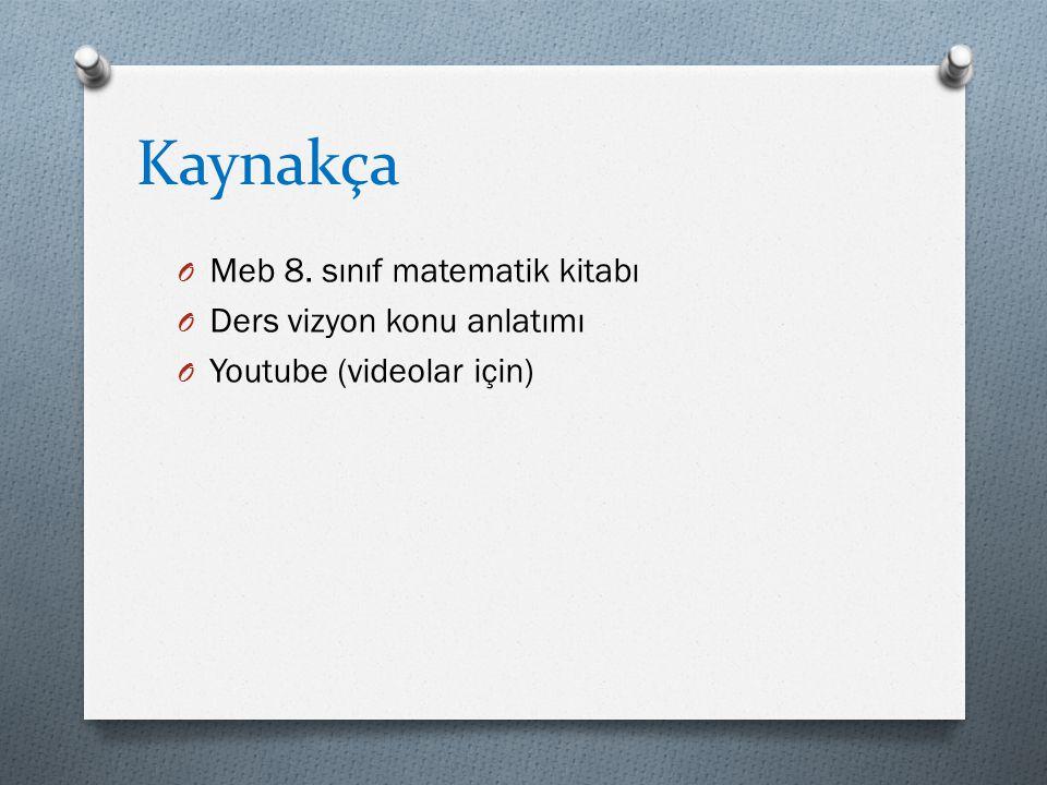 Kaynakça O Meb 8. sınıf matematik kitabı O Ders vizyon konu anlatımı O Youtube (videolar için)
