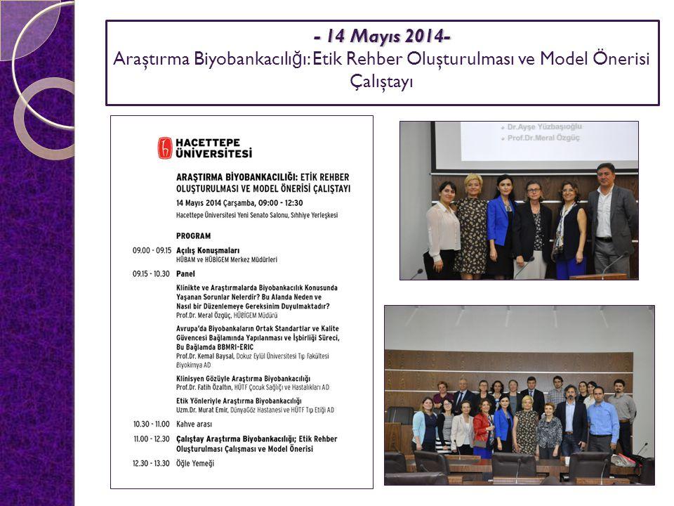- 14 Mayıs 2014- - 14 Mayıs 2014- Araştırma Biyobankacılı ğ ı: Etik Rehber Oluşturulması ve Model Önerisi Çalıştayı