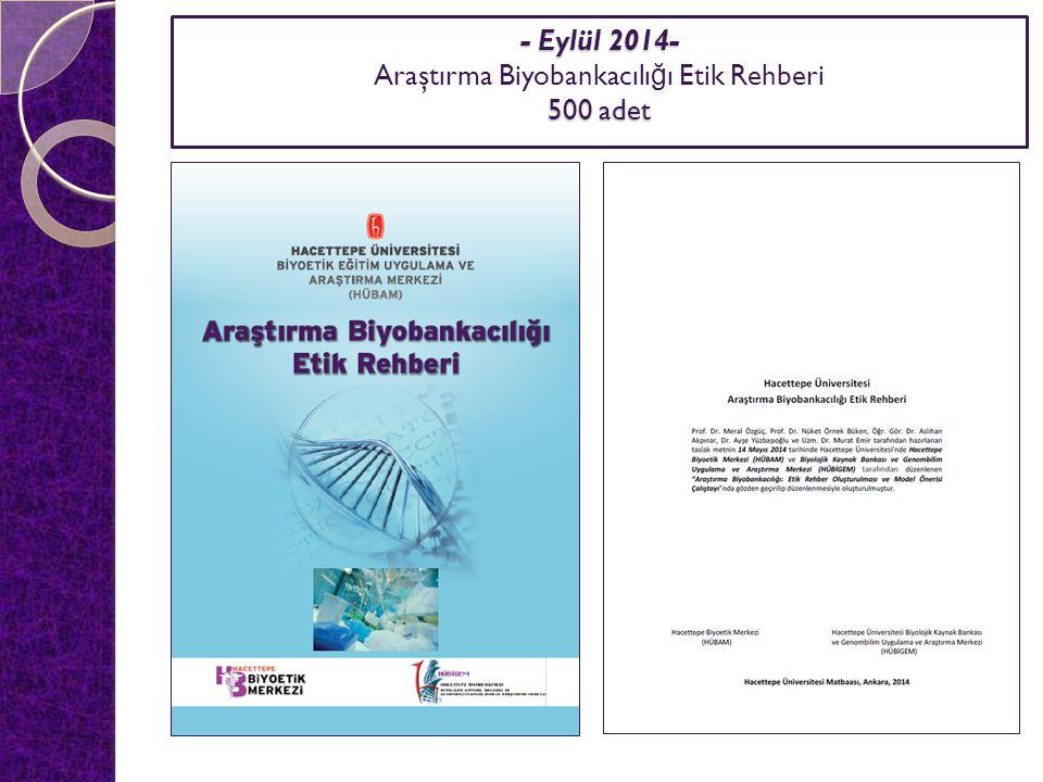 - Eylül 2014- - Eylül 2014- Araştırma Biyobankacılı ğ ı Etik Rehberi 500 adet