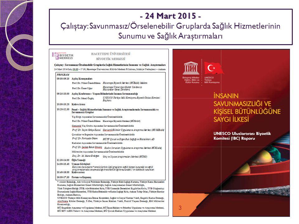 - 24 Mart 2015 - Çalıştay: Savunmasız/Örselenebilir Gruplarda Sa ğ lık Hizmetlerinin Sunumu ve Sa ğ lık Araştırmaları