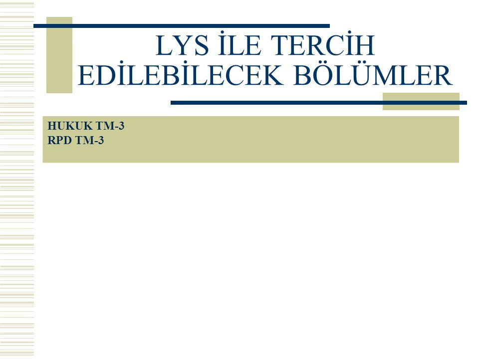 LYS İLE TERCİH EDİLEBİLECEK BÖLÜMLER HUKUK TM-3 RPD TM-3