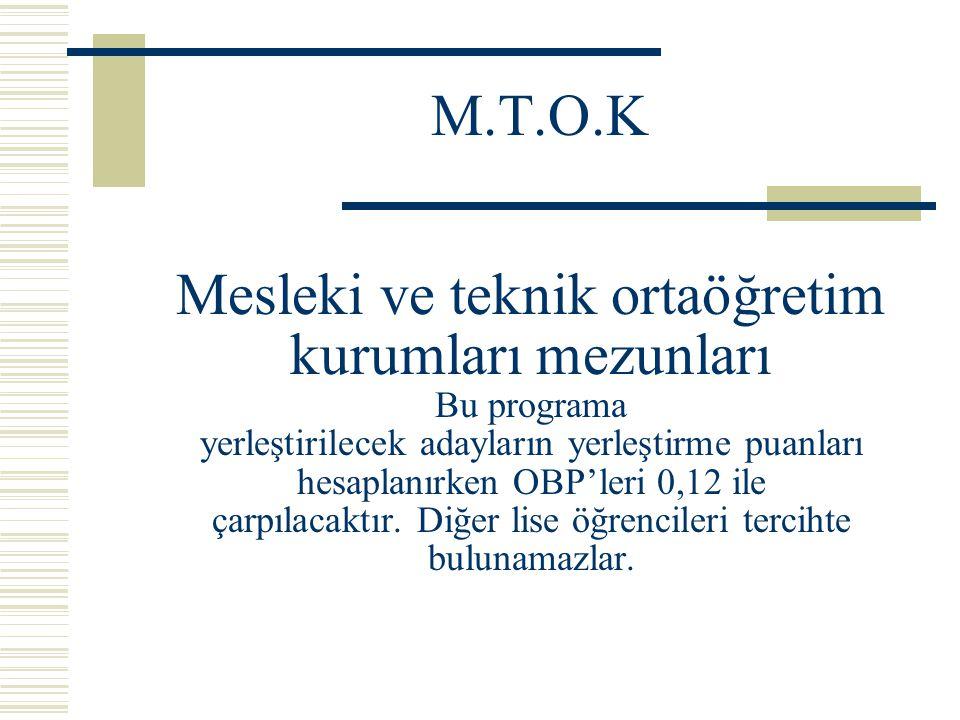 M.T.O.K Mesleki ve teknik ortaöğretim kurumları mezunları Bu programa yerleştirilecek adayların yerleştirme puanları hesaplanırken OBP'leri 0,12 ile ç