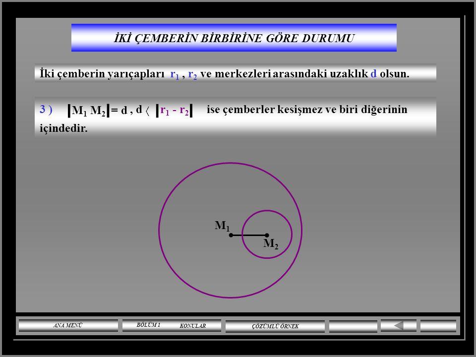 İKİ ÇEMBERİN BİRBİRİNE GÖRE DURUMU İki çemberin yarıçapları r 1, r 2 ve merkezleri arasındaki uzaklık d olsun. 4 ) r 1 - r 2 d r 1 + r 2 ise çemberler