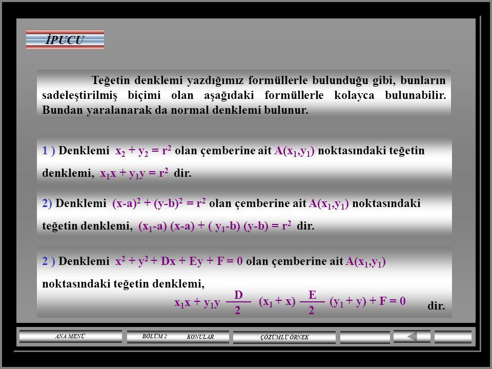 . M (a,b) A(x 1,y 1 ) t x n y 0 Teğet ile normal birbirine dik olduğundan eğimleri çarpımı -1 olur. Yani teğetin eğimi ; olup denklemi ; = 1 mnmn mt m