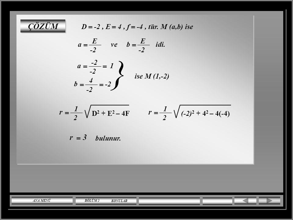ÇÖZÜMLÜ SORULAR x 2 + y 2 – 2x + 4y - 4 = 0 çemberinin koordinatları ve yarıçapı nedir. ÖRNEK ANA MENÜBÖLÜM 2 KONULAR