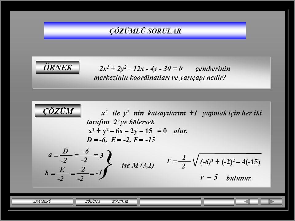 D -2, E 4, f -4, tür. M (a,b) ise a ve b idi. ÇÖZÜM = = E -2 = E = a = 1 = 4 b = } ise M (1,-2) D 2 + E 2 – 4F = 1 2 r (-2) 2 + 4 2 – 4(-4) = 1 2 r =