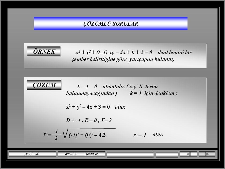 ÇÖZÜMLÜ SORULAR 2x 2 + 2y 2 – 12x - 4y - 30 = 0 çemberinin merkezinin koordinatları ve yarıçapı nedir? ÇÖZÜM } = 3 = D -2 a = E b = ise M (3,1) = -6 -