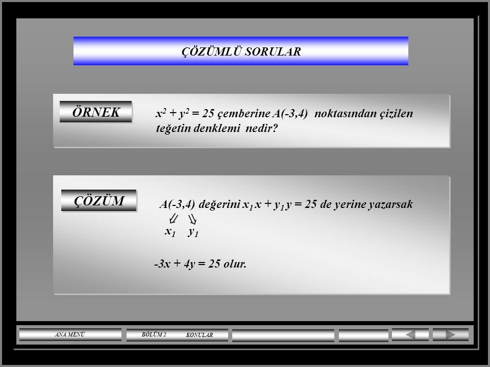 ÇÖZÜM M2M2.. B A M1M1 1 2 = (x – 1) 2 + (y – 1) 2 = 4 M 1 (1,1), r 1 2  = (x + 3) 2 + (y – 4) 2 = 1 M 2 (-3,4), r 1 1  (1 + 3) 2 + (1 – 4) 2 = 5  M