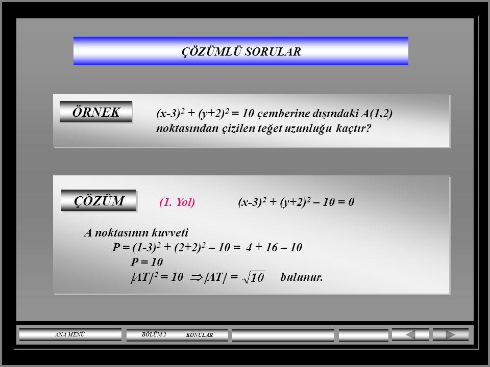 ÇÖZÜMLÜ SORULAR x 2 + y 2 = 25 çemberine A(-3,4) noktasından çizilen teğetin denklemi nedir? ÇÖZÜM A(-3,4) değerini x 1 x + y 1 y = 25 de yerine yazar