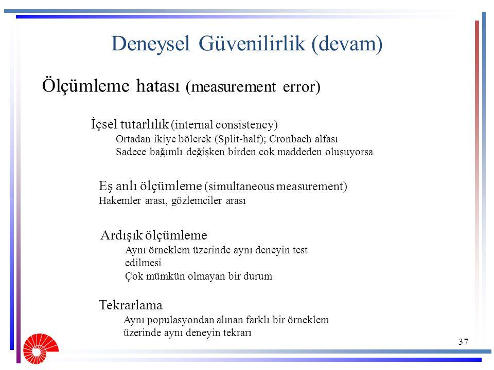 Deneysel Güvenilirlik (devam) Ölçümleme hatası (measurement error) 37 İçsel tutarlılık (internal consistency) Ortadan ikiye bölerek (Split-half); Cron