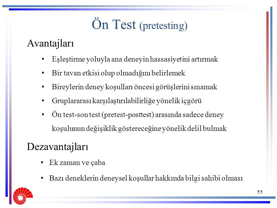 Ön Test (pretesting) Avantajları Dezavantajları Ek zaman ve çaba Bazı deneklerin deneysel koşullar hakkında bilgi sahibi olması 55 Eşleştirme yoluyla