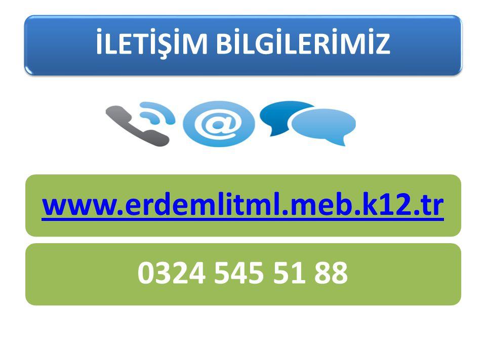 İLETİŞİM BİLGİLERİMİZ www.erdemlitml.meb.k12.tr0324 545 51 88
