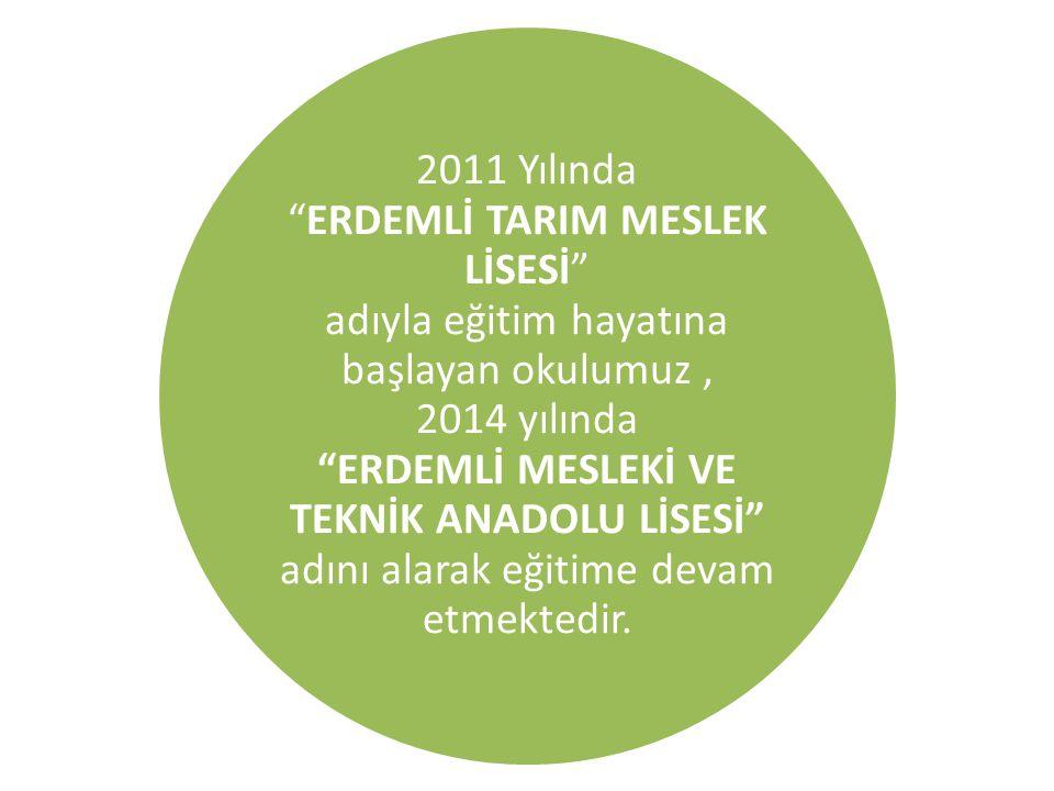 """2011 Yılında """"ERDEMLİ TARIM MESLEK LİSESİ"""" adıyla eğitim hayatına başlayan okulumuz, 2014 yılında """"ERDEMLİ MESLEKİ VE TEKNİK ANADOLU LİSESİ"""" adını ala"""