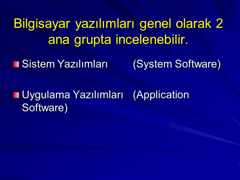 Bilgisayar yazılımları genel olarak 2 ana grupta incelenebilir. Sistem Yazılımları (System Software) Uygulama Yazılımları (Application Software)