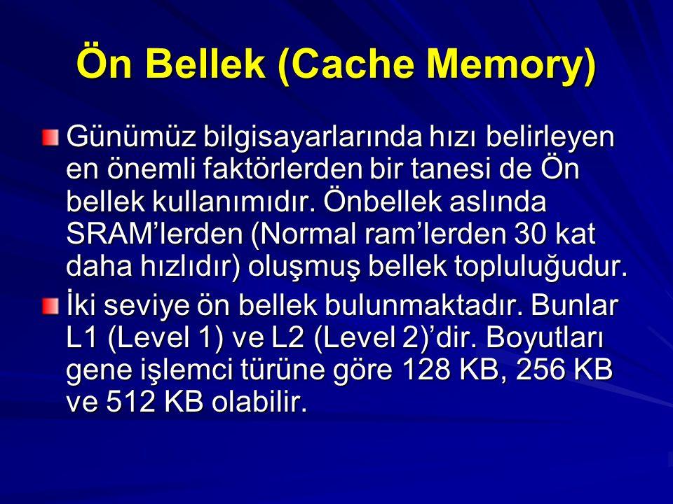 Ön Bellek (Cache Memory) Günümüz bilgisayarlarında hızı belirleyen en önemli faktörlerden bir tanesi de Ön bellek kullanımıdır. Önbellek aslında SRAM'