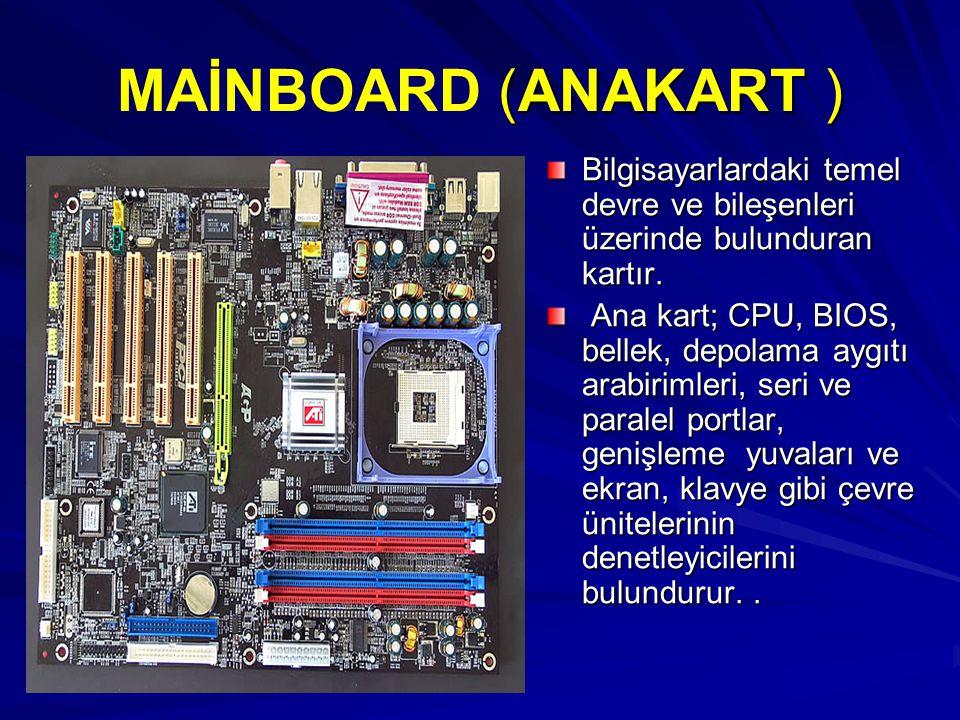 (ANAKART ) MAİNBOARD (ANAKART ) Bilgisayarlardaki temel devre ve bileşenleri üzerinde bulunduran kartır. Ana kart; CPU, BIOS, bellek, depolama aygıtı