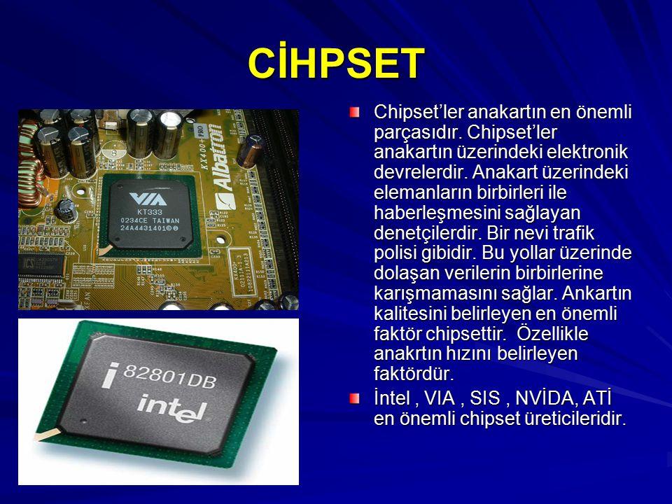 CİHPSET Chipset'ler anakartın en önemli parçasıdır. Chipset'ler anakartın üzerindeki elektronik devrelerdir. Anakart üzerindeki elemanların birbirleri