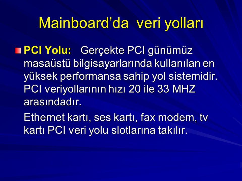 Mainboard'da veri yolları PCI Yolu: Gerçekte PCI günümüz masaüstü bilgisayarlarında kullanılan en yüksek performansa sahip yol sistemidir. PCI veriyol