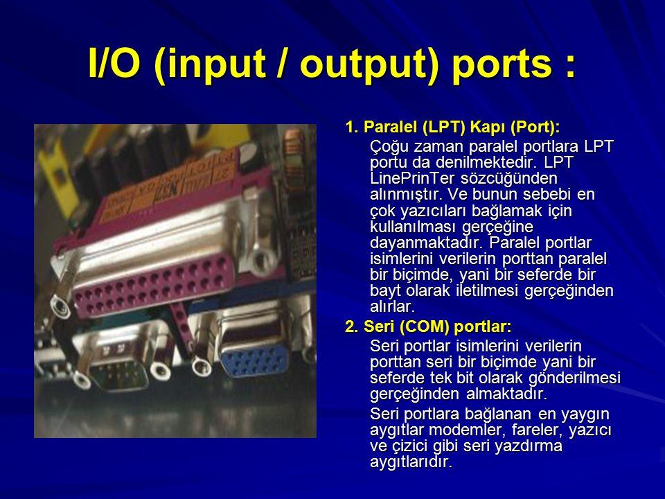 I/O (input / output) ports : 1. Paralel (LPT) Kapı (Port): Çoğu zaman paralel portlara LPT portu da denilmektedir. LPT LinePrinTer sözcüğünden alınmış