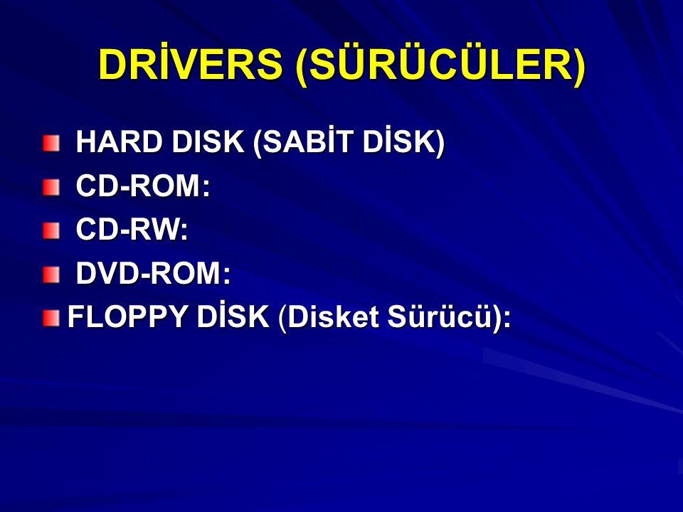 DRİVERS (SÜRÜCÜLER) HARD DISK (SABİT DİSK) HARD DISK (SABİT DİSK) CD-ROM: CD-ROM: CD-RW: CD-RW: DVD-ROM: DVD-ROM: FLOPPY DİSK (Disket Sürücü):