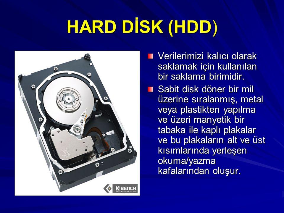 HARD DİSK (HDD) Verilerimizi kalıcı olarak saklamak için kullanılan bir saklama birimidir. Sabit disk döner bir mil üzerine sıralanmış, metal veya pla