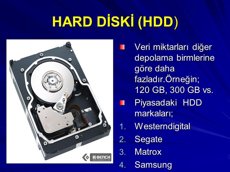 HARD DİSKİ (HDD) Veri miktarları diğer depolama birmlerine göre daha fazladır.Örneğin; 120 GB, 300 GB vs. Piyasadaki HDD markaları; 1. Westerndigital