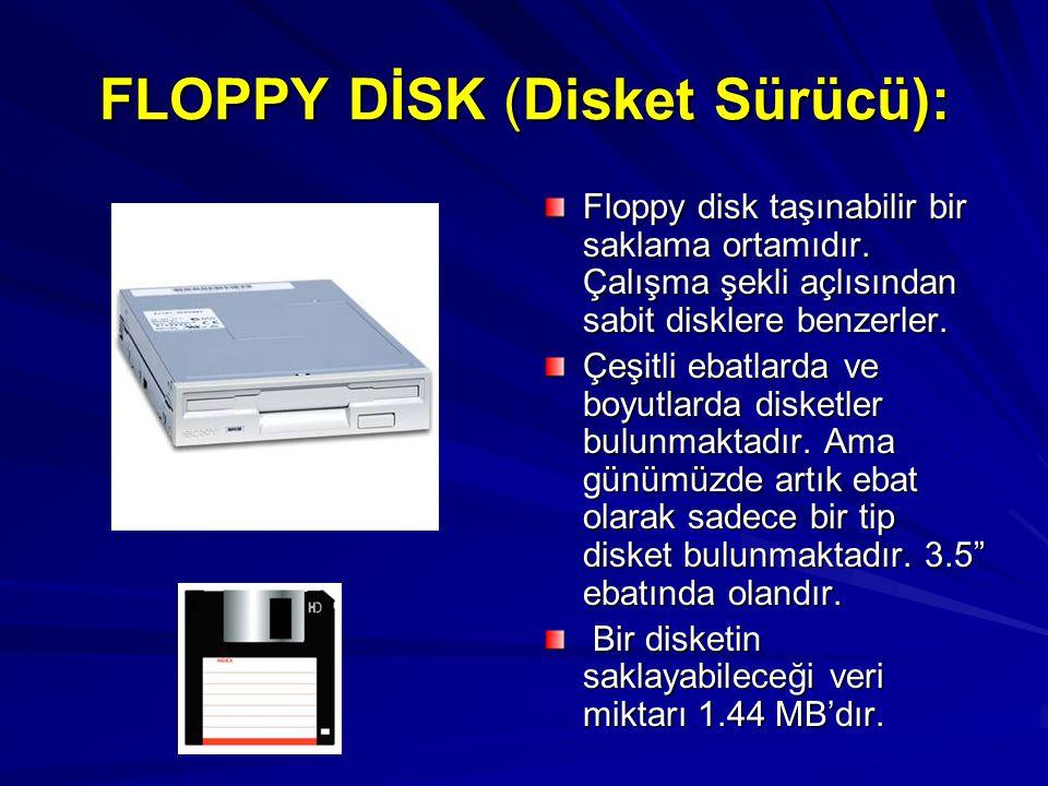 FLOPPY DİSK (Disket Sürücü): Floppy disk taşınabilir bir saklama ortamıdır. Çalışma şekli açlısından sabit disklere benzerler. Çeşitli ebatlarda ve bo