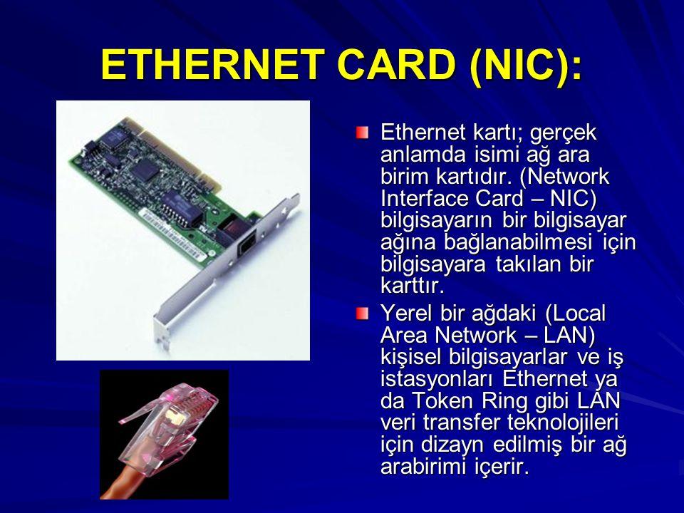 ETHERNET CARD (NIC): Ethernet kartı; gerçek anlamda isimi ağ ara birim kartıdır. (Network Interface Card – NIC) bilgisayarın bir bilgisayar ağına bağl