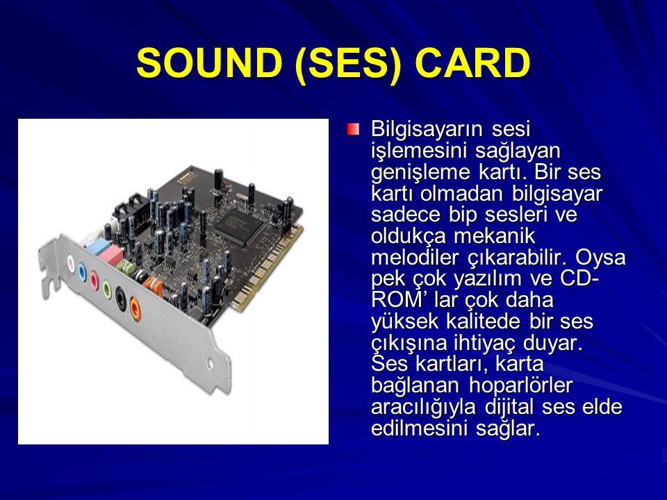 SOUND (SES) CARD Bilgisayarın sesi işlemesini sağlayan genişleme kartı. Bir ses kartı olmadan bilgisayar sadece bip sesleri ve oldukça mekanik melodil