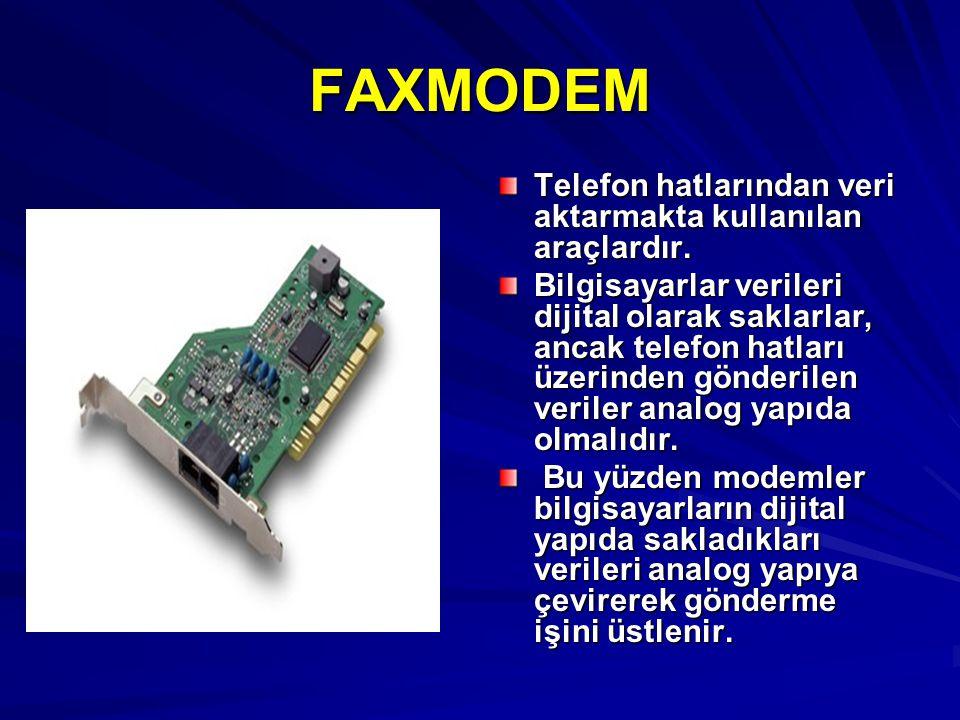 FAXMODEM Telefon hatlarından veri aktarmakta kullanılan araçlardır. Bilgisayarlar verileri dijital olarak saklarlar, ancak telefon hatları üzerinden g