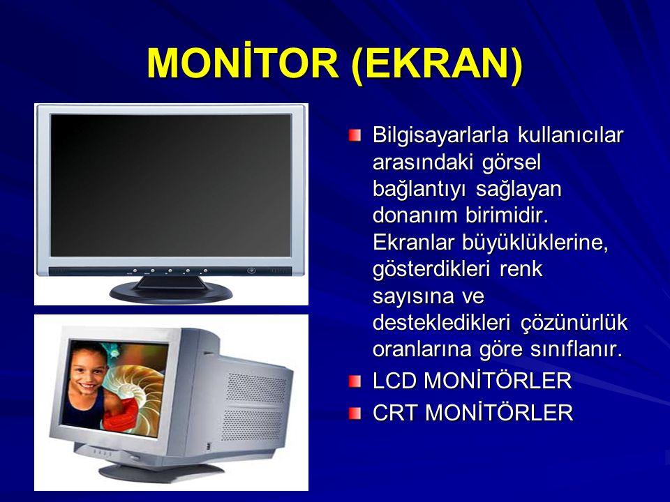 MONİTOR (EKRAN) Bilgisayarlarla kullanıcılar arasındaki görsel bağlantıyı sağlayan donanım birimidir. Ekranlar büyüklüklerine, gösterdikleri renk sayı