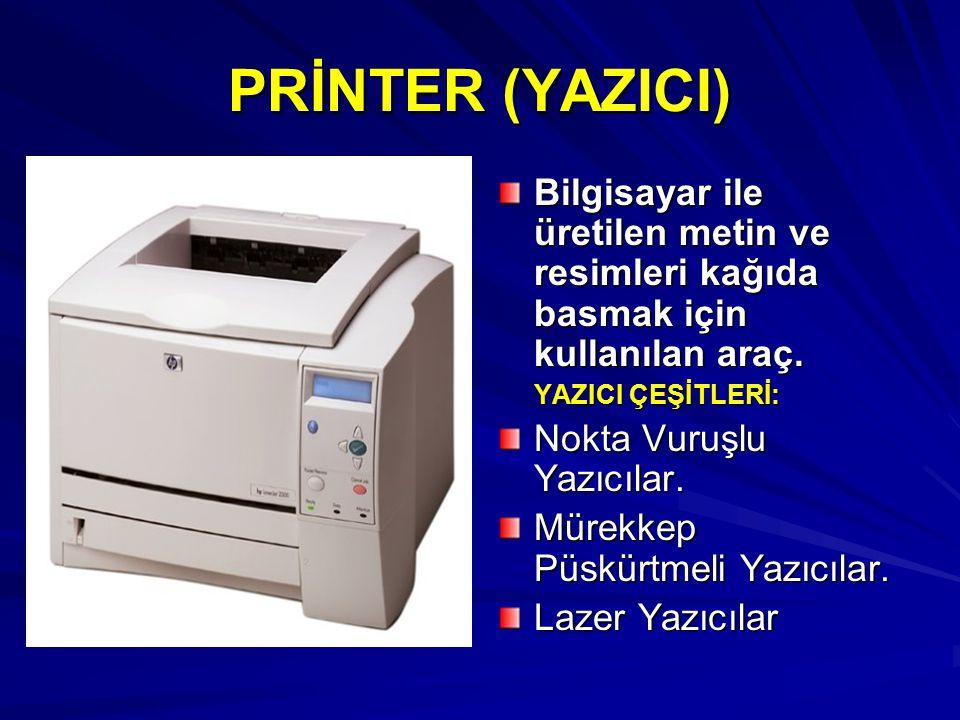 PRİNTER (YAZICI) Bilgisayar ile üretilen metin ve resimleri kağıda basmak için kullanılan araç.