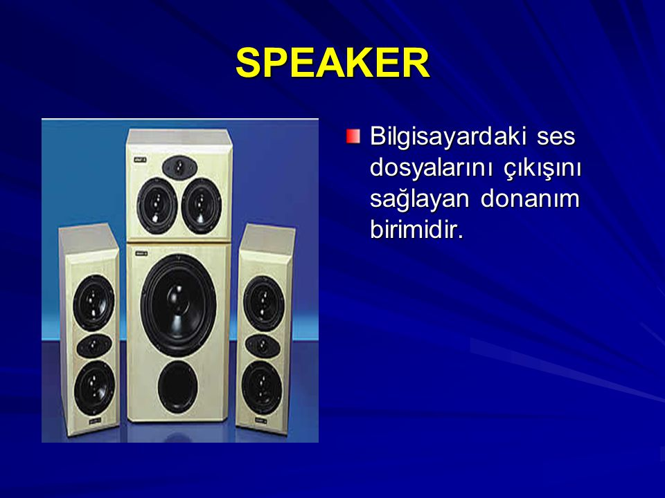 SPEAKER Bilgisayardaki ses dosyalarını çıkışını sağlayan donanım birimidir.