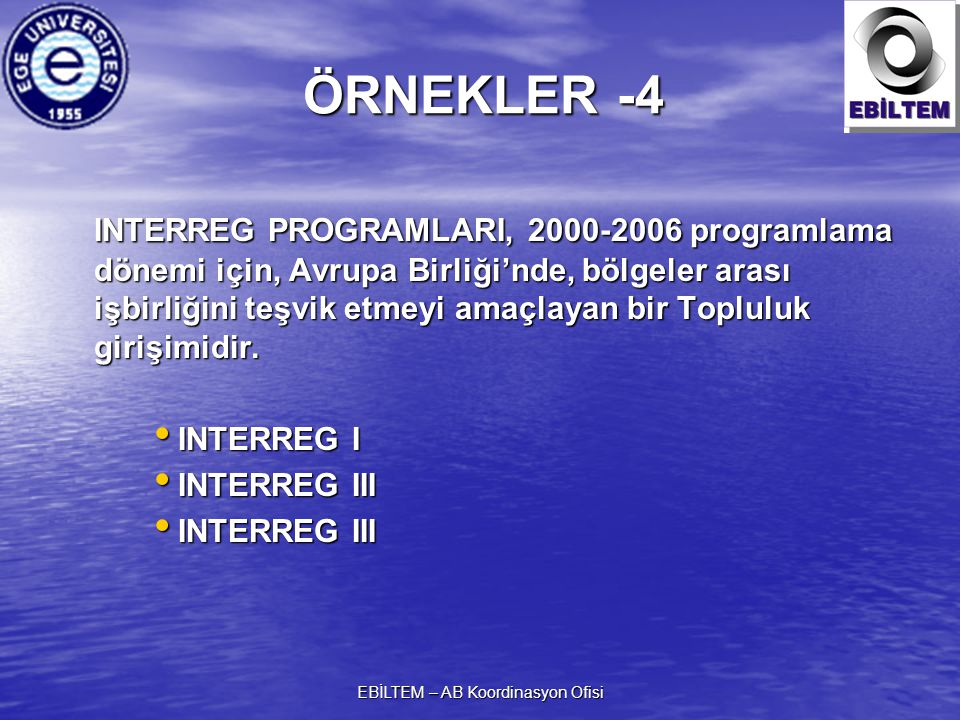 EBİLTEM – AB Koordinasyon Ofisi ÖRNEKLER -4 INTERREG PROGRAMLARI, 2000-2006 programlama dönemi için, Avrupa Birliği'nde, bölgeler arası işbirliğini te
