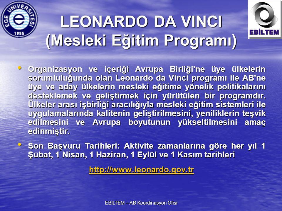 EBİLTEM – AB Koordinasyon Ofisi LEONARDO DA VINCI (Mesleki Eğitim Programı) Organizasyon ve içeriği Avrupa Birliği ne üye ülkelerin sorumluluğunda olan Leonardo da Vinci programı ile AB ne üye ve aday ülkelerin mesleki eğitime yönelik politikalarını desteklemek ve geliştirmek için yürütülen bir programdır.
