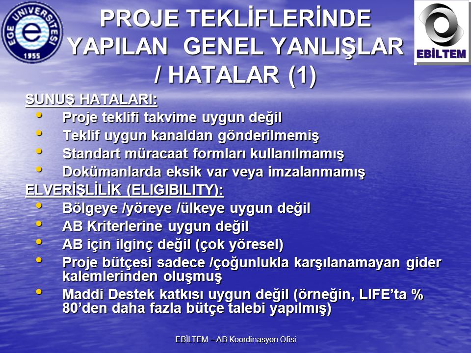 EBİLTEM – AB Koordinasyon Ofisi PROJE TEKLİFLERİNDE YAPILAN GENEL YANLIŞLAR / HATALAR (1) SUNUŞ HATALARI: Proje teklifi takvime uygun değil Proje tekl